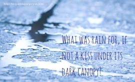What was rain for, if not a kiss under (1)